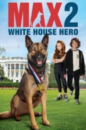 Max 2: White House Hero (2017) : แม๊กซ์ 2: เพื่อนรักสี่ขา ฮีโร่แห่งทำเนียบขาว - Cover