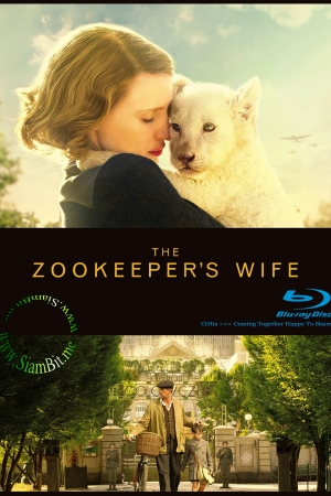 The Zookeeper`s Wife (2017) : ฝ่าสงคราม กรงสมรภูมิ  - Cover